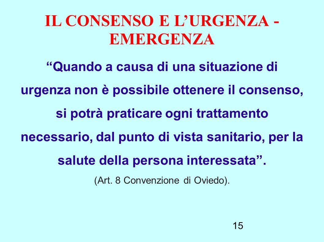 """15 IL CONSENSO E L'URGENZA - EMERGENZA """"Quando a causa di una situazione di urgenza non è possibile ottenere il consenso, si potrà praticare ogni trat"""