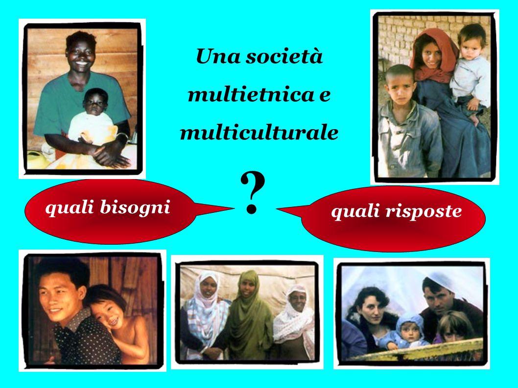 Una società multietnica e multiculturale ? quali bisogni quali risposte