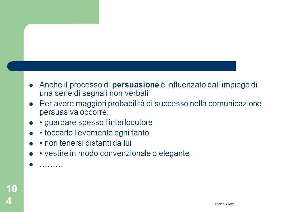 Mario Gori 104 Anche il processo di persuasione è influenzato dall'impiego di una serie di segnali non verbali Per avere maggiori probabilità di succe