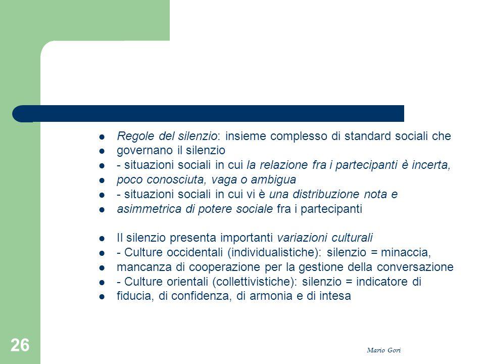 Mario Gori 26 Regole del silenzio: insieme complesso di standard sociali che governano il silenzio - situazioni sociali in cui la relazione fra i part