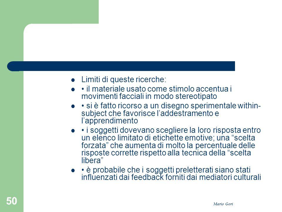 Mario Gori 50 Limiti di queste ricerche: il materiale usato come stimolo accentua i movimenti facciali in modo stereotipato si è fatto ricorso a un di