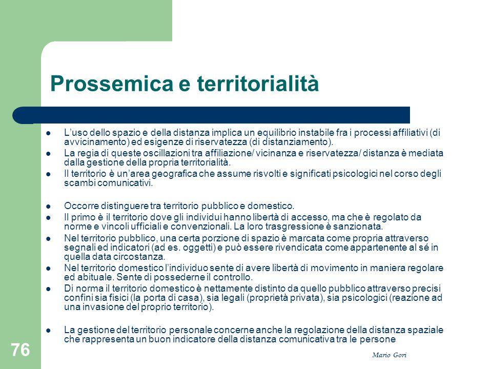 Mario Gori 76 Prossemica e territorialità L'uso dello spazio e della distanza implica un equilibrio instabile fra i processi affiliativi (di avvicinam