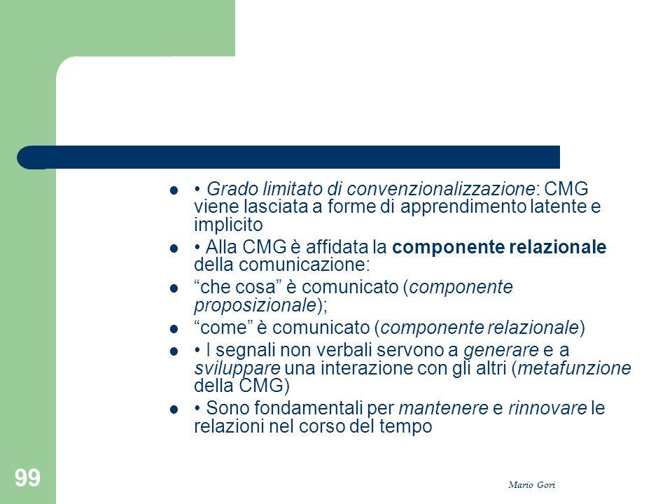 Mario Gori 99 Grado limitato di convenzionalizzazione: CMG viene lasciata a forme di apprendimento latente e implicito Alla CMG è affidata la componen