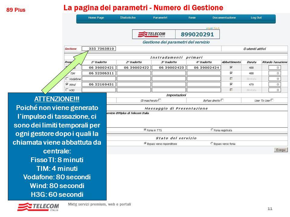 89 Plus Mktg servizi premium, web e portali 11 La pagina dei parametri - Numero di Gestione È il numero attraverso il quale posso controllare e modificare il servizio telefonicamente dalla linea appunto qui specificata.