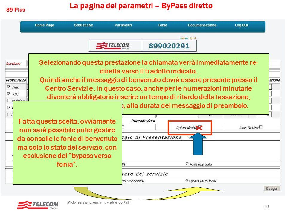 89 Plus Mktg servizi premium, web e portali 17 La pagina dei parametri – ByPass diretto Selezionando questa prestazione la chiamata verrà immediatamente re- diretta verso il tradotto indicato.