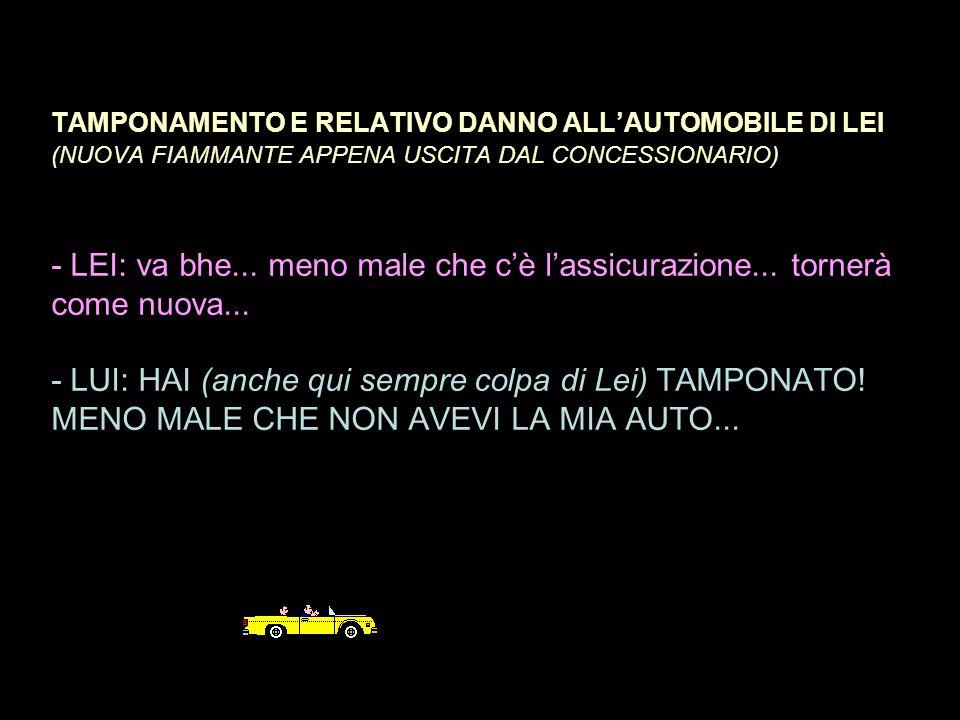 TAMPONAMENTO E RELATIVO DANNO ALL'AUTOMOBILE DI LEI (NUOVA FIAMMANTE APPENA USCITA DAL CONCESSIONARIO) - LEI: va bhe...