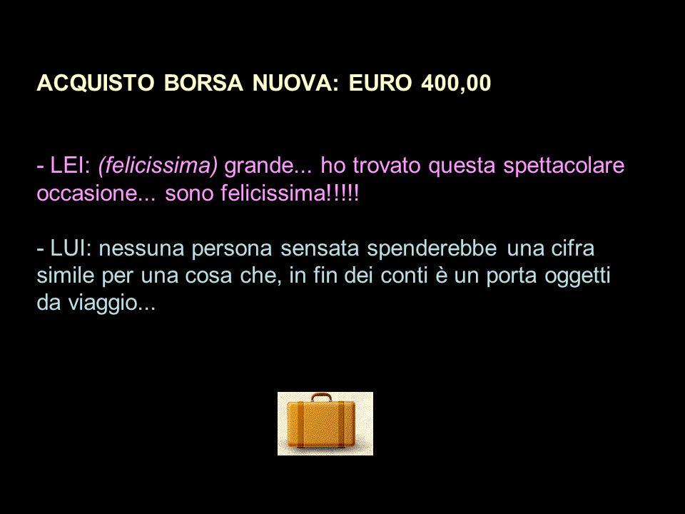 ACQUISTO BORSA NUOVA: EURO 400,00 - LEI: (felicissima) grande...