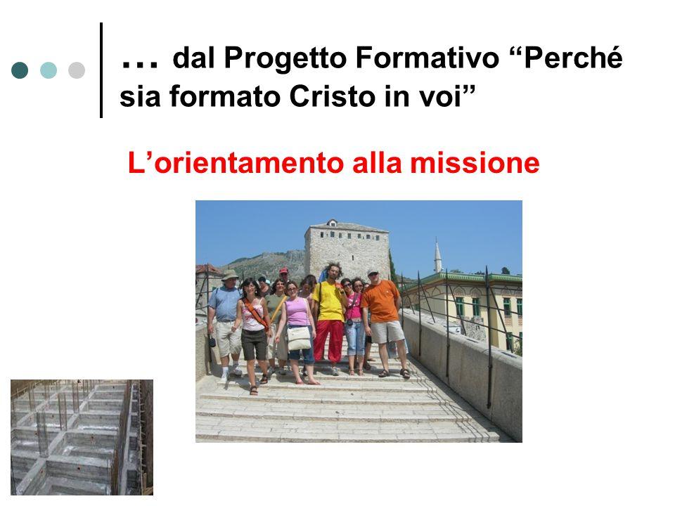… dal Progetto Formativo Perché sia formato Cristo in voi L'orientamento alla missione