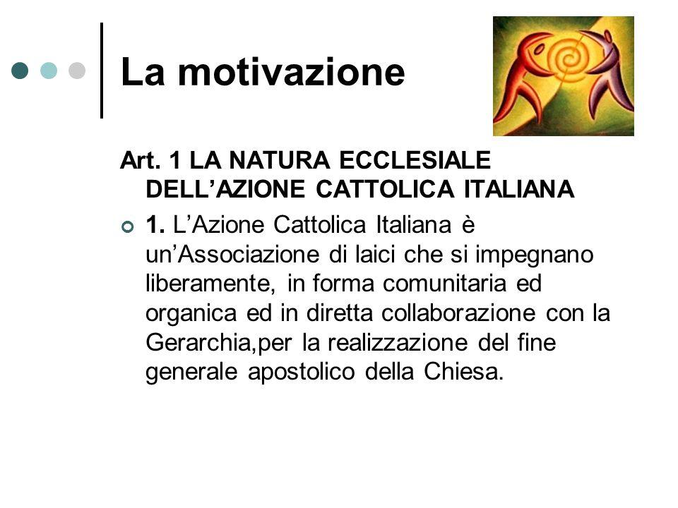 La motivazione Art.1 LA NATURA ECCLESIALE DELL'AZIONE CATTOLICA ITALIANA 1.