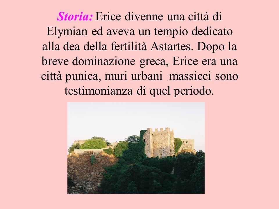 Storia: Erice divenne una città di Elymian ed aveva un tempio dedicato alla dea della fertilità Astartes. Dopo la breve dominazione greca, Erice era u