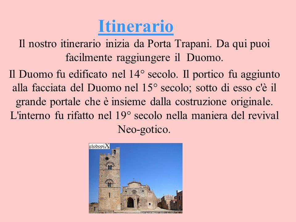Itinerario Il nostro itinerario inizia da Porta Trapani. Da qui puoi facilmente raggiungere il Duomo. Il Duomo fu edificato nel 14° secolo. Il portico