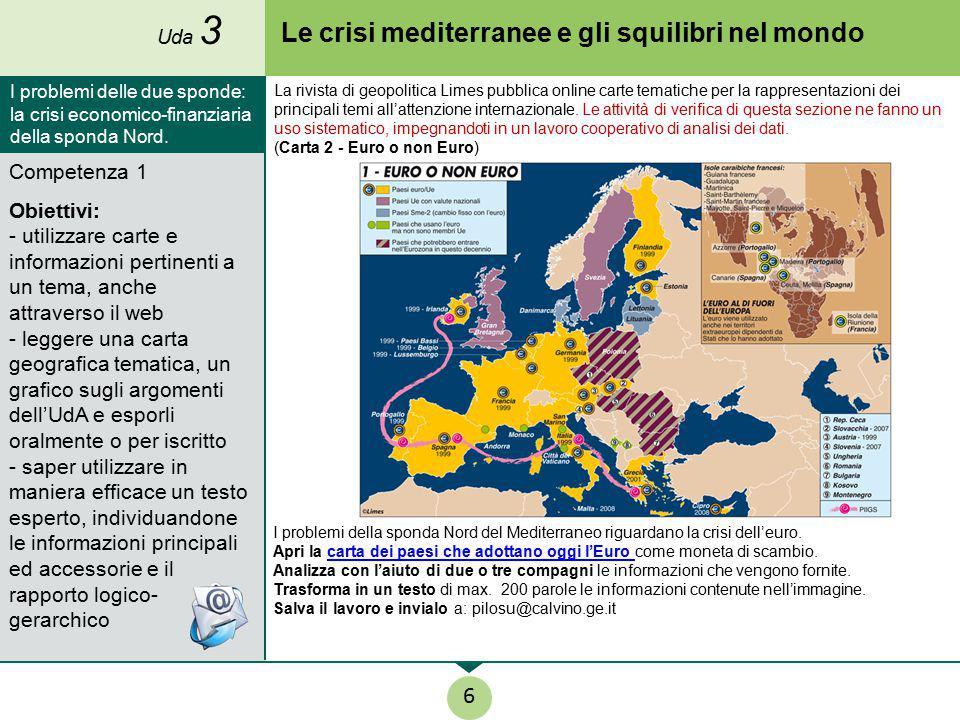 Le crisi mediterranee e gli squilibri nel mondo Competenza 1 Obiettivi: - utilizzare carte e informazioni pertinenti a un tema, anche attraverso il we