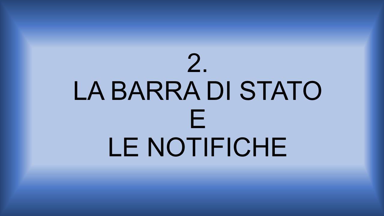 2. LA BARRA DI STATO E LE NOTIFICHE