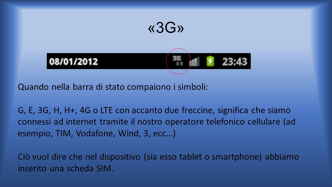 «3G» Quando nella barra di stato compaiono i simboli: G, E, 3G, H, H+, 4G o LTE con accanto due freccine, significa che siamo connessi ad internet tra