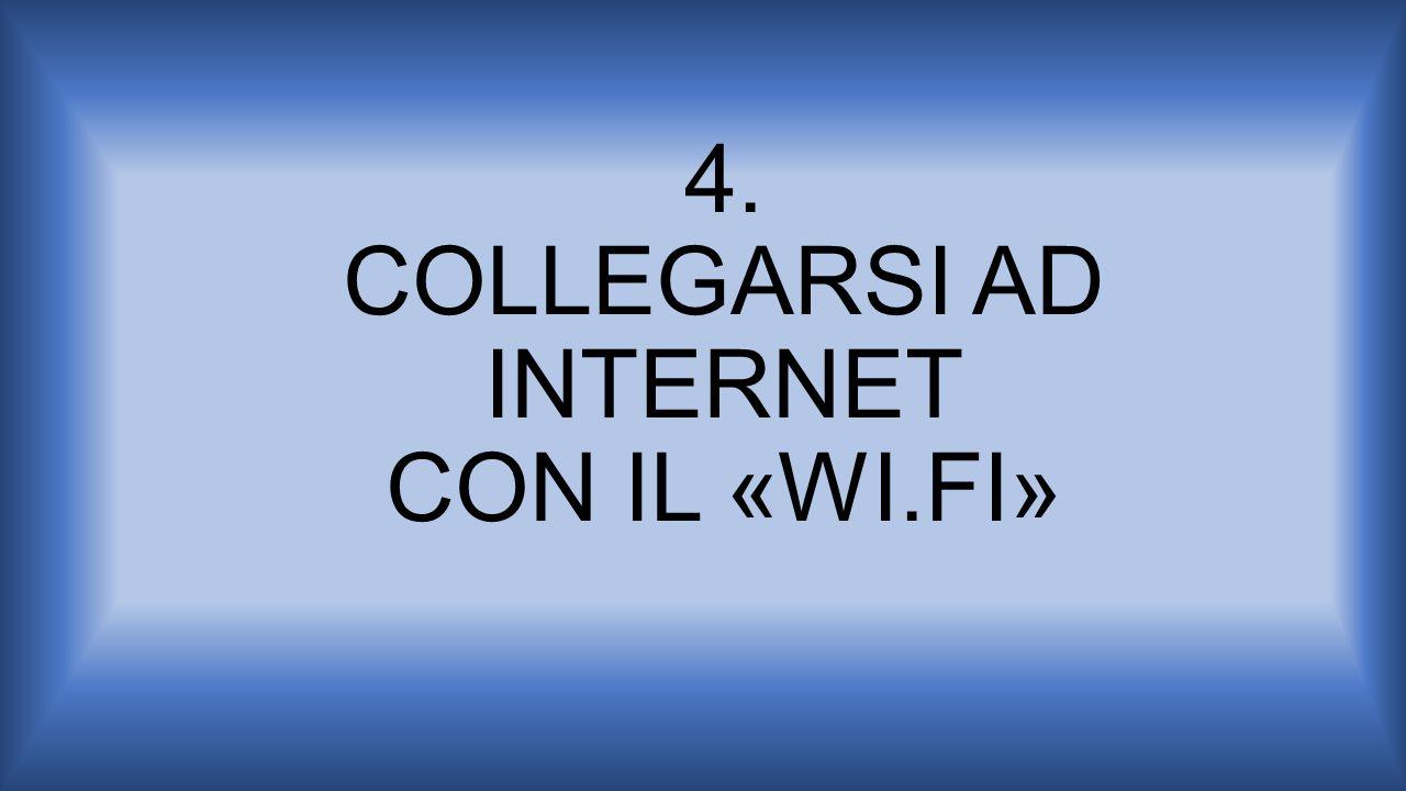 4. COLLEGARSI AD INTERNET CON IL «WI.FI»