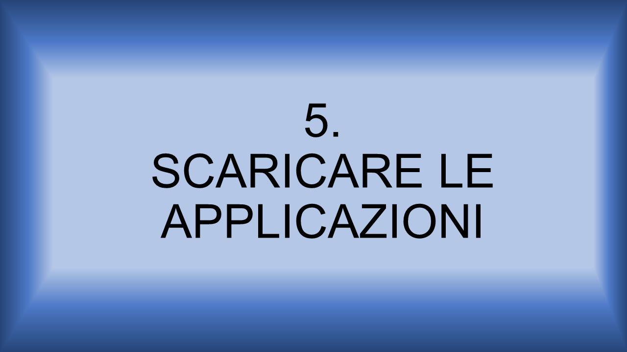 5. SCARICARE LE APPLICAZIONI