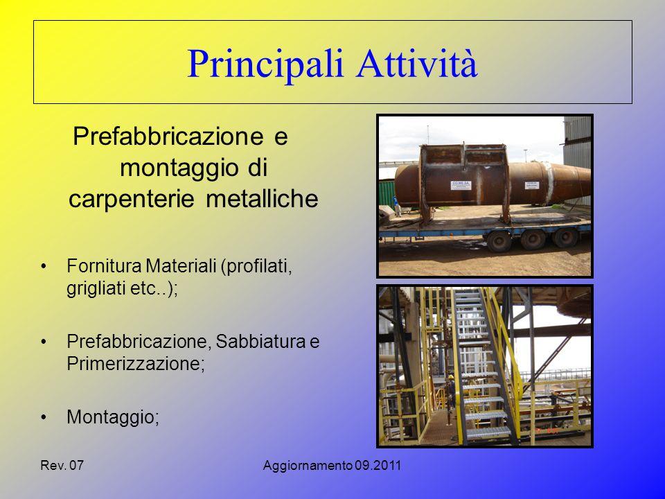 Rev. 07Aggiornamento 09.2011 Principali Attività Prefabbricazione e montaggio di carpenterie metalliche Fornitura Materiali (profilati, grigliati etc.