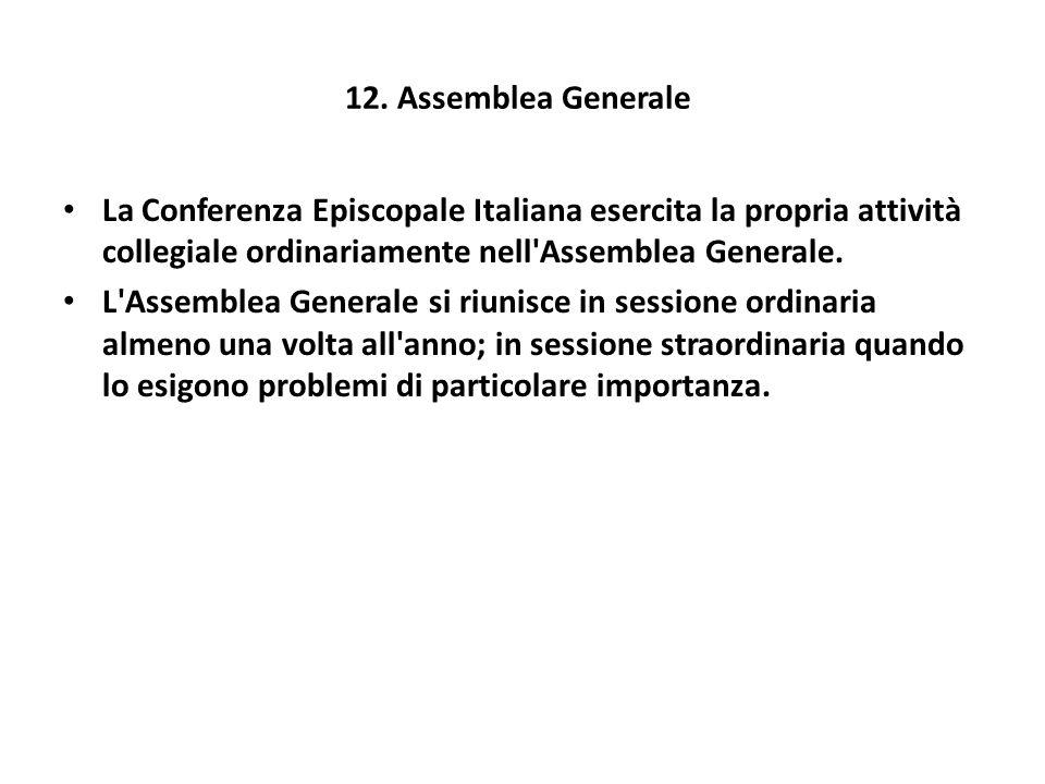 12. Assemblea Generale La Conferenza Episcopale Italiana esercita la propria attività collegiale ordinariamente nell'Assemblea Generale. L'Assemblea G