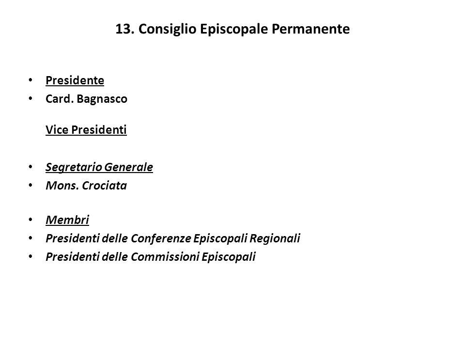 13. Consiglio Episcopale Permanente Presidente Card. Bagnasco Vice Presidenti Segretario Generale Mons. Crociata Membri Presidenti delle Conferenze Ep