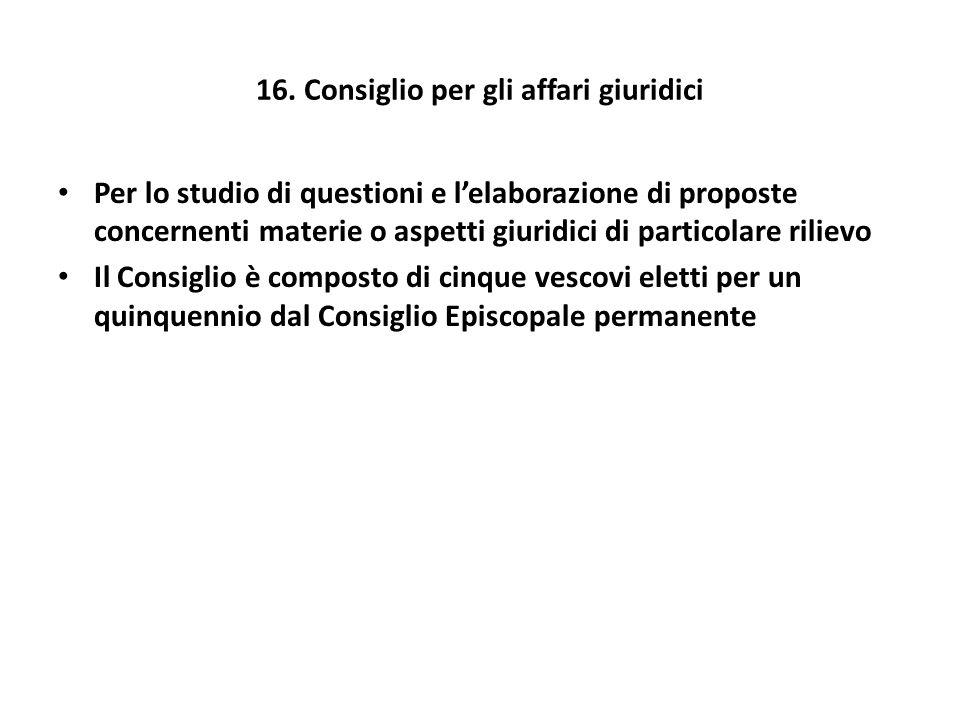 16. Consiglio per gli affari giuridici Per lo studio di questioni e l'elaborazione di proposte concernenti materie o aspetti giuridici di particolare