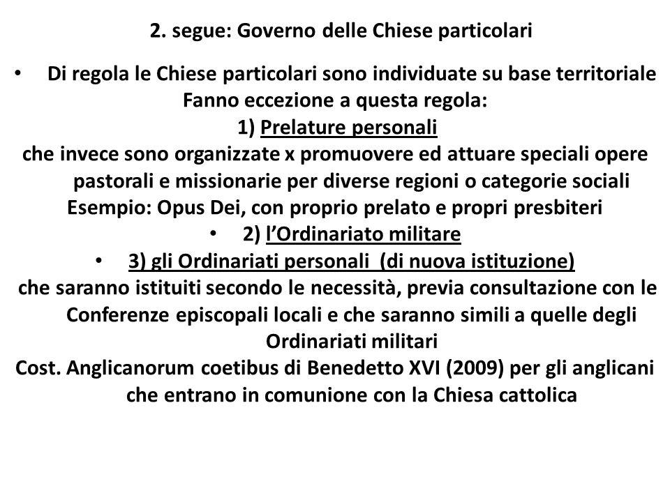 2. segue: Governo delle Chiese particolari Di regola le Chiese particolari sono individuate su base territoriale Fanno eccezione a questa regola: 1) P