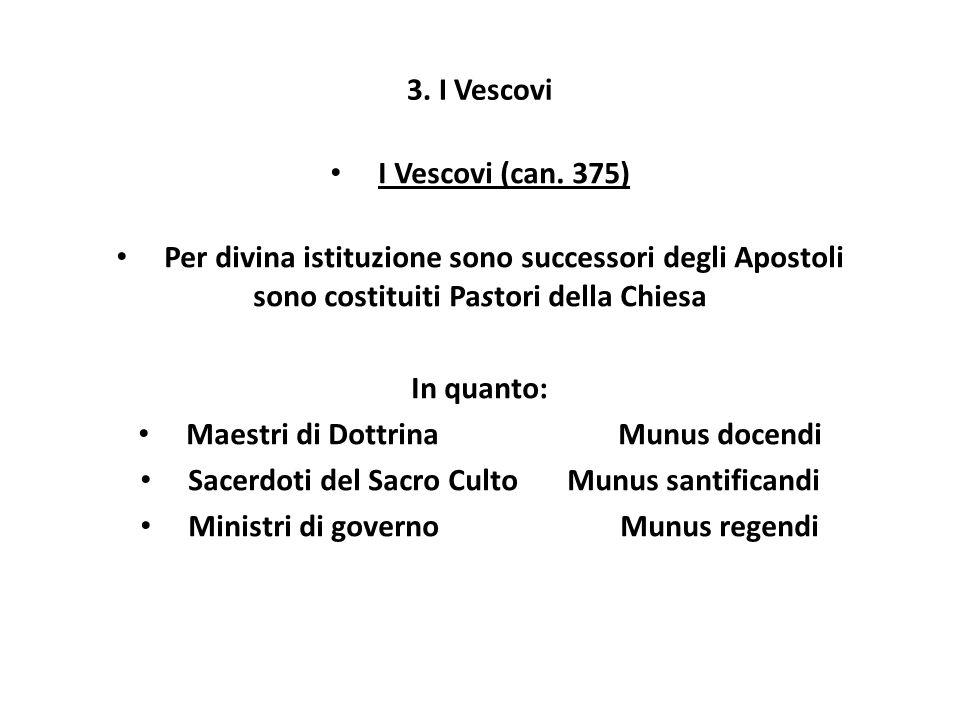 3. I Vescovi I Vescovi (can. 375) Per divina istituzione sono successori degli Apostoli sono costituiti Pastori della Chiesa In quanto: Maestri di Dot
