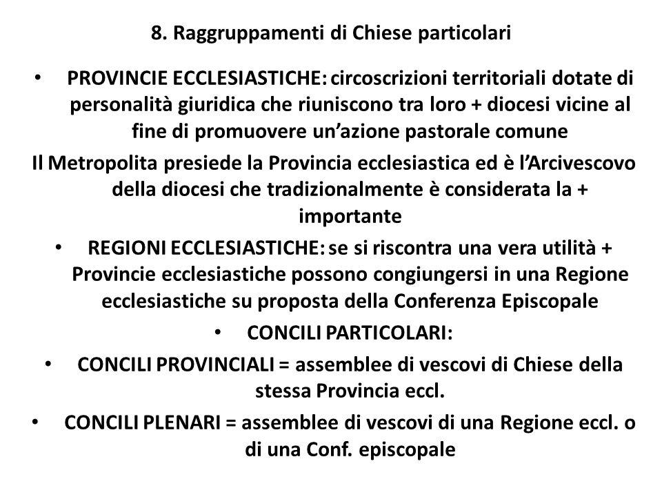 8. Raggruppamenti di Chiese particolari PROVINCIE ECCLESIASTICHE: circoscrizioni territoriali dotate di personalità giuridica che riuniscono tra loro