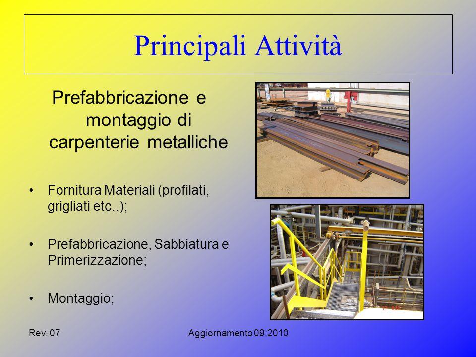 Rev. 07Aggiornamento 09.2010 Principali Attività Prefabbricazione e montaggio di carpenterie metalliche Fornitura Materiali (profilati, grigliati etc.