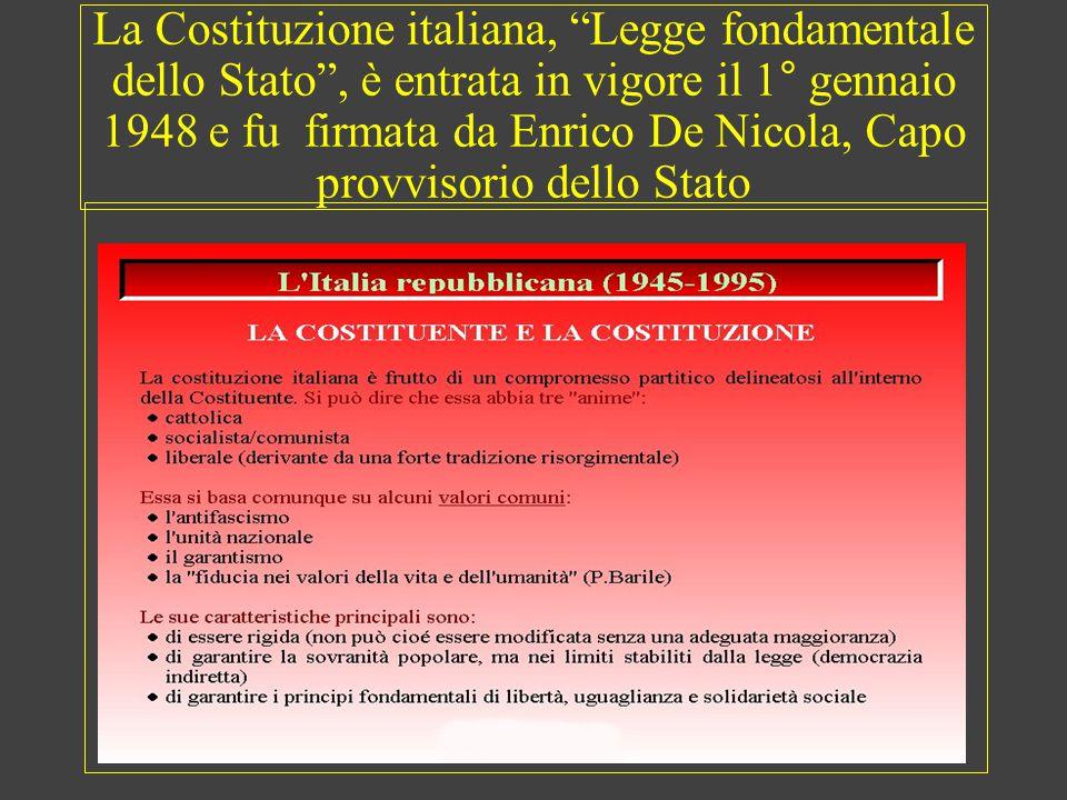 """La Costituzione italiana, """"Legge fondamentale dello Stato"""", è entrata in vigore il 1° gennaio 1948 e fu firmata da Enrico De Nicola, Capo provvisorio"""