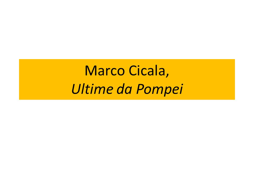Marco Cicala, Ultime da Pompei