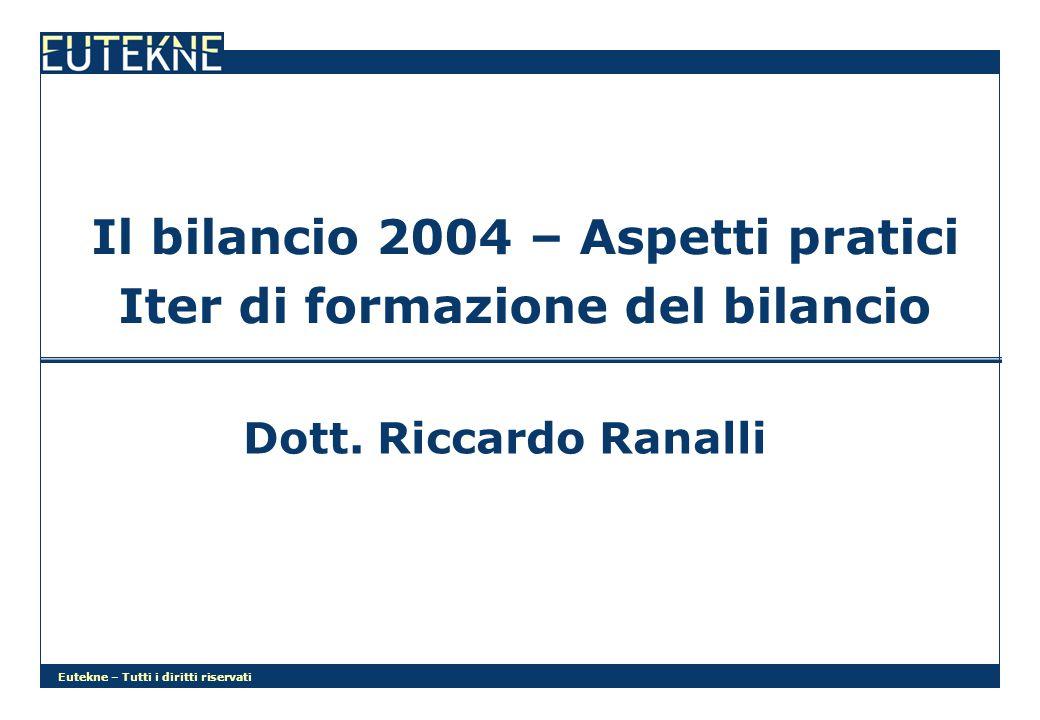 Eutekne – Tutti i diritti riservati Il bilancio 2004 – Aspetti pratici Iter di formazione del bilancio Dott.