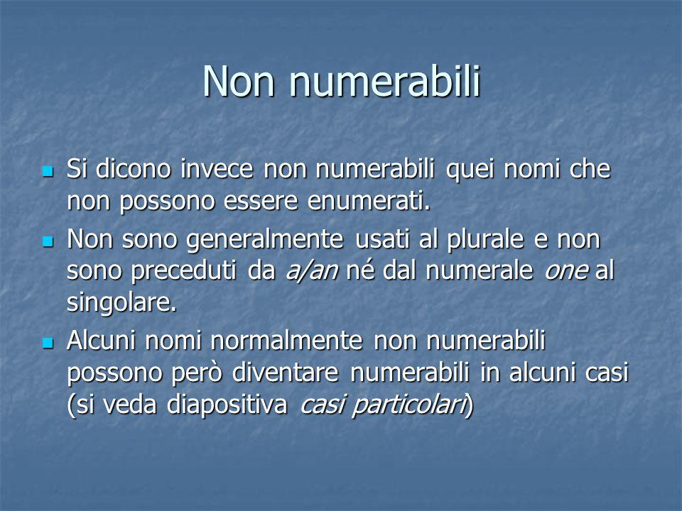 Numerabili Si dicono numerabili quei nomi che si possono enumerare, cioè di cui possono esistere uno, due, tre esemplari. Si dicono numerabili quei no