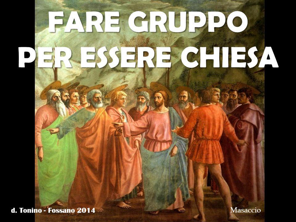 FARE GRUPPO PER ESSERE CHIESA Masaccio d. Tonino - Fossano 2014