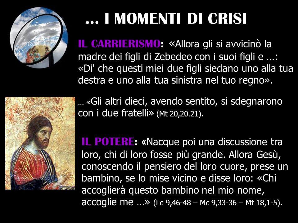 … I MOMENTI DI CRISI IL CARRIERISMO: « Allora gli si avvicinò la madre dei figli di Zebedeo con i suoi figli e …: «Di' che questi miei due figli sieda