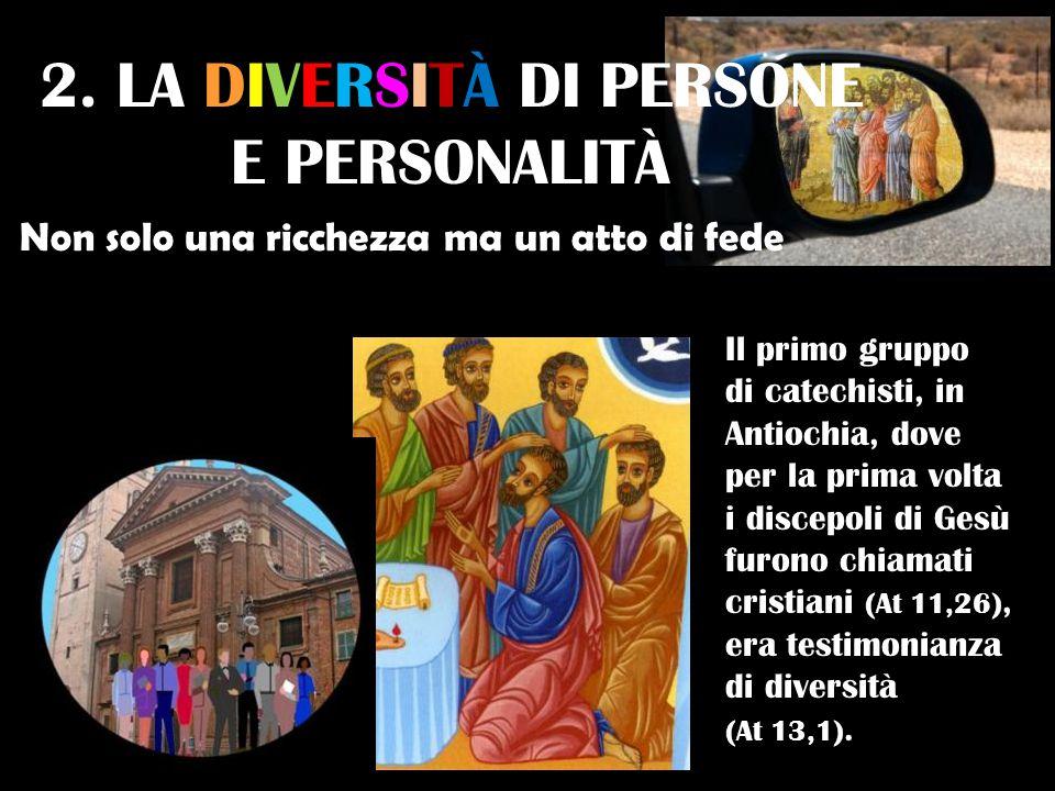 2. LA DIVERSITÀ DI PERSONE E PERSONALITÀ Il primo gruppo di catechisti, in Antiochia, dove per la prima volta i discepoli di Gesù furono chiamati cris