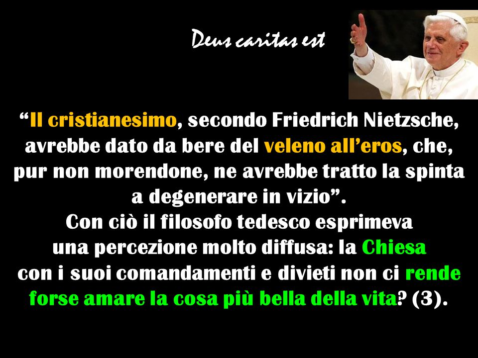 Il cristianesimo, secondo Friedrich Nietzsche, avrebbe dato da bere del veleno all'eros, che, pur non morendone, ne avrebbe tratto la spinta a degenerare in vizio .