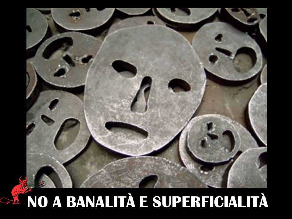 NO A BANALITÀ E SUPERFICIALITÀ