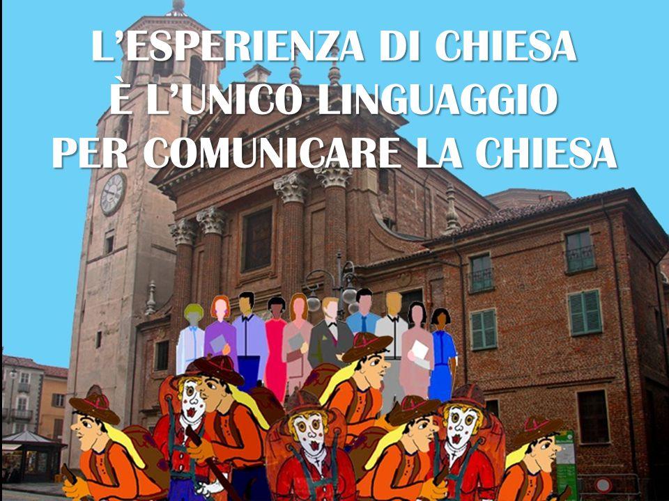 PER COMUNICARE LA CHIESA L'ESPERIENZA DI CHIESA È L'UNICO LINGUAGGIO PER COMUNICARE LA CHIESA