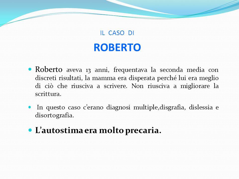 IL CASO DI ROBERTO Roberto aveva 13 anni, frequentava la seconda media con discreti risultati, la mamma era disperata perché lui era meglio di ciò che