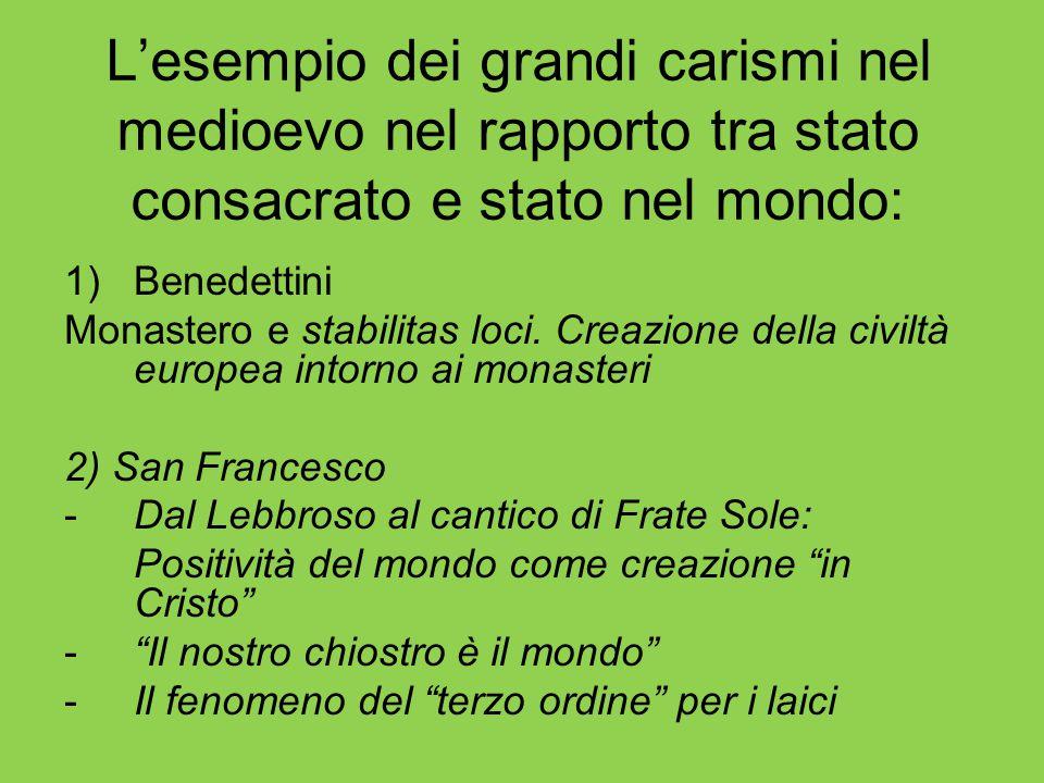 L'esempio dei grandi carismi nel medioevo nel rapporto tra stato consacrato e stato nel mondo: 1)Benedettini Monastero e stabilitas loci. Creazione de