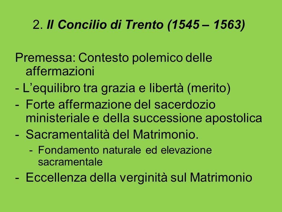 2. Il Concilio di Trento (1545 – 1563) Premessa: Contesto polemico delle affermazioni - L'equilibro tra grazia e libertà (merito) -Forte affermazione
