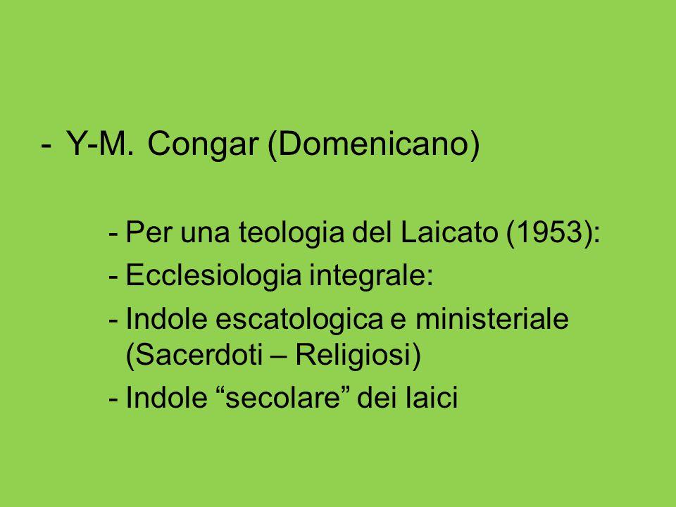 -Y-M. Congar (Domenicano) -Per una teologia del Laicato (1953): -Ecclesiologia integrale: -Indole escatologica e ministeriale (Sacerdoti – Religiosi)