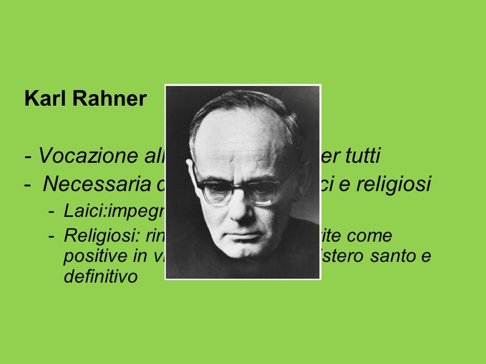 Karl Rahner - Vocazione all'amore uguale per tutti -Necessaria distinzione tra laici e religiosi -Laici:impegno nel mondo -Religiosi: rinuncia a realt
