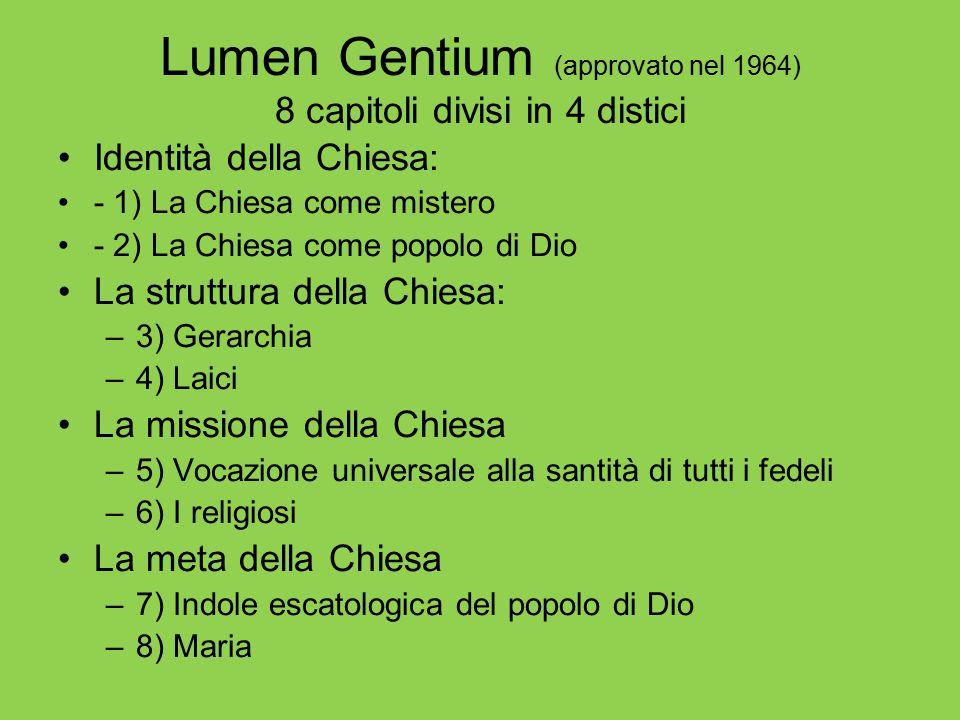 Lumen Gentium (approvato nel 1964) 8 capitoli divisi in 4 distici Identità della Chiesa: - 1) La Chiesa come mistero - 2) La Chiesa come popolo di Dio