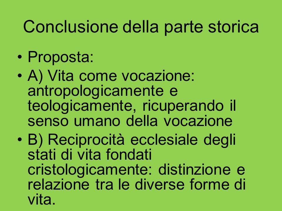 Conclusione della parte storica Proposta: A) Vita come vocazione: antropologicamente e teologicamente, ricuperando il senso umano della vocazione B) R
