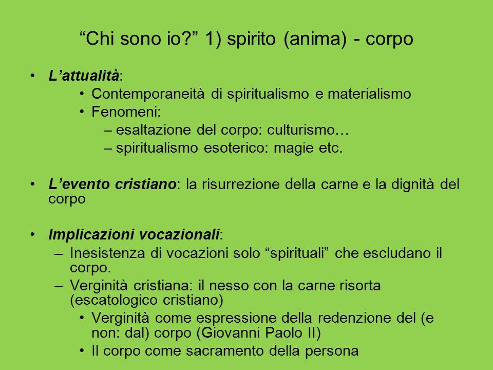 """""""Chi sono io?"""" 1) spirito (anima) - corpo L'attualità: Contemporaneità di spiritualismo e materialismo Fenomeni: –esaltazione del corpo: culturismo… –"""