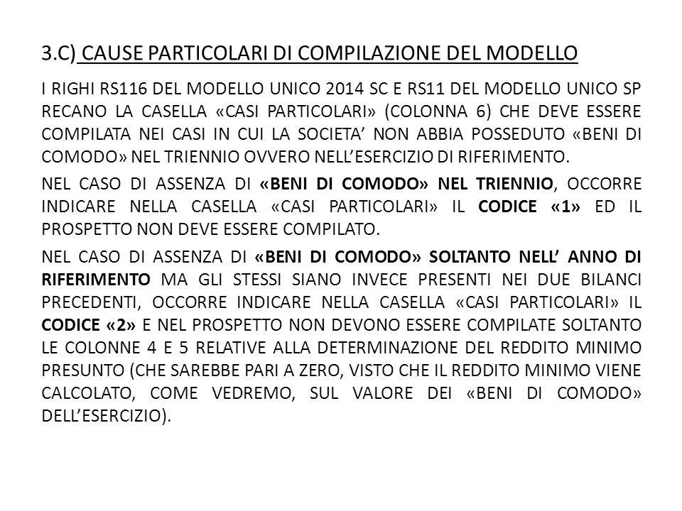 3.C) CAUSE PARTICOLARI DI COMPILAZIONE DEL MODELLO I RIGHI RS116 DEL MODELLO UNICO 2014 SC E RS11 DEL MODELLO UNICO SP RECANO LA CASELLA «CASI PARTICOLARI» (COLONNA 6) CHE DEVE ESSERE COMPILATA NEI CASI IN CUI LA SOCIETA' NON ABBIA POSSEDUTO «BENI DI COMODO» NEL TRIENNIO OVVERO NELL'ESERCIZIO DI RIFERIMENTO.