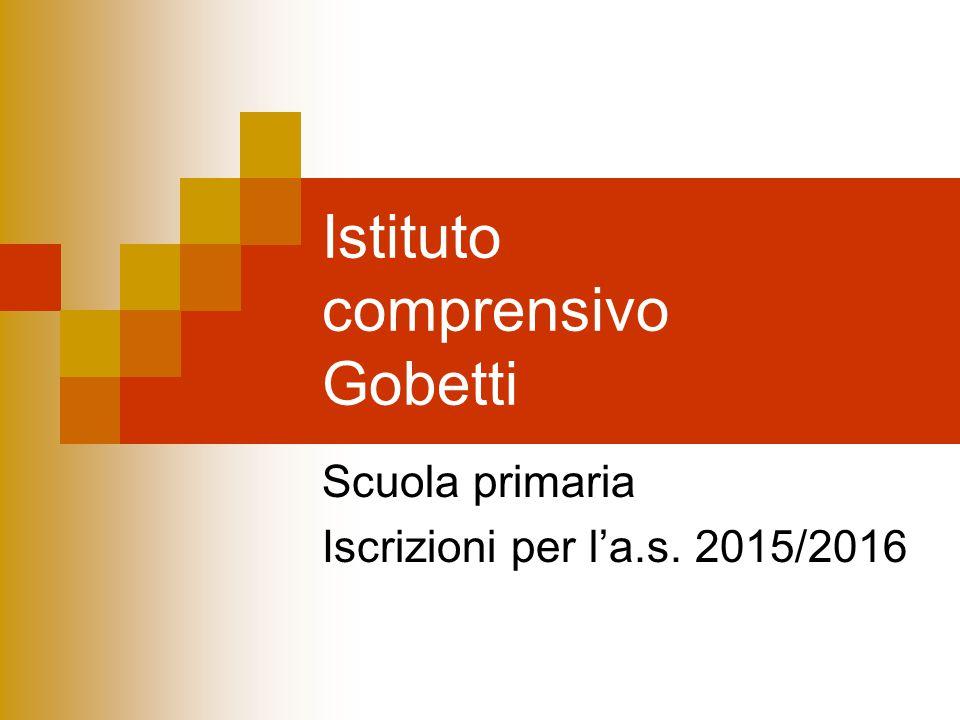 Istituto comprensivo Gobetti Scuola primaria Iscrizioni per l'a.s. 2015/2016