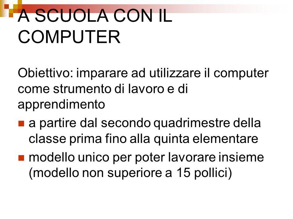 A SCUOLA CON IL COMPUTER Obiettivo: imparare ad utilizzare il computer come strumento di lavoro e di apprendimento a partire dal secondo quadrimestre