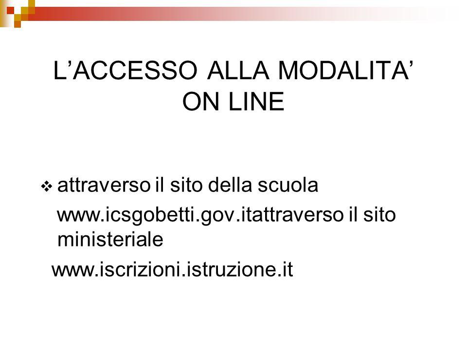 L'ACCESSO ALLA MODALITA' ON LINE  attraverso il sito della scuola www.icsgobetti.gov.itattraverso il sito ministeriale www.iscrizioni.istruzione.it